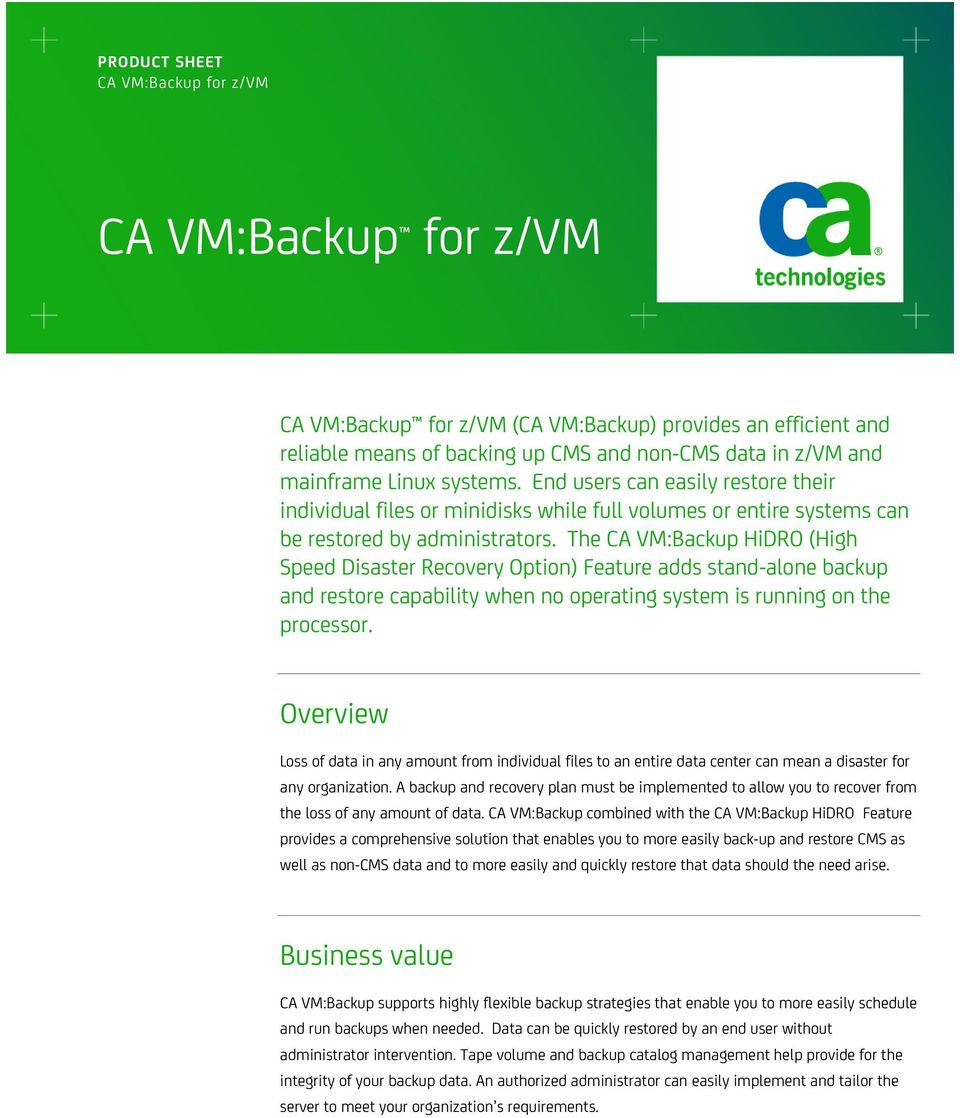 The CA VM:Backup HiDRO (High Speed Disaster Recovery Option) Feature adds stand-alone backup and restore capability when no operating system is running on the processor.