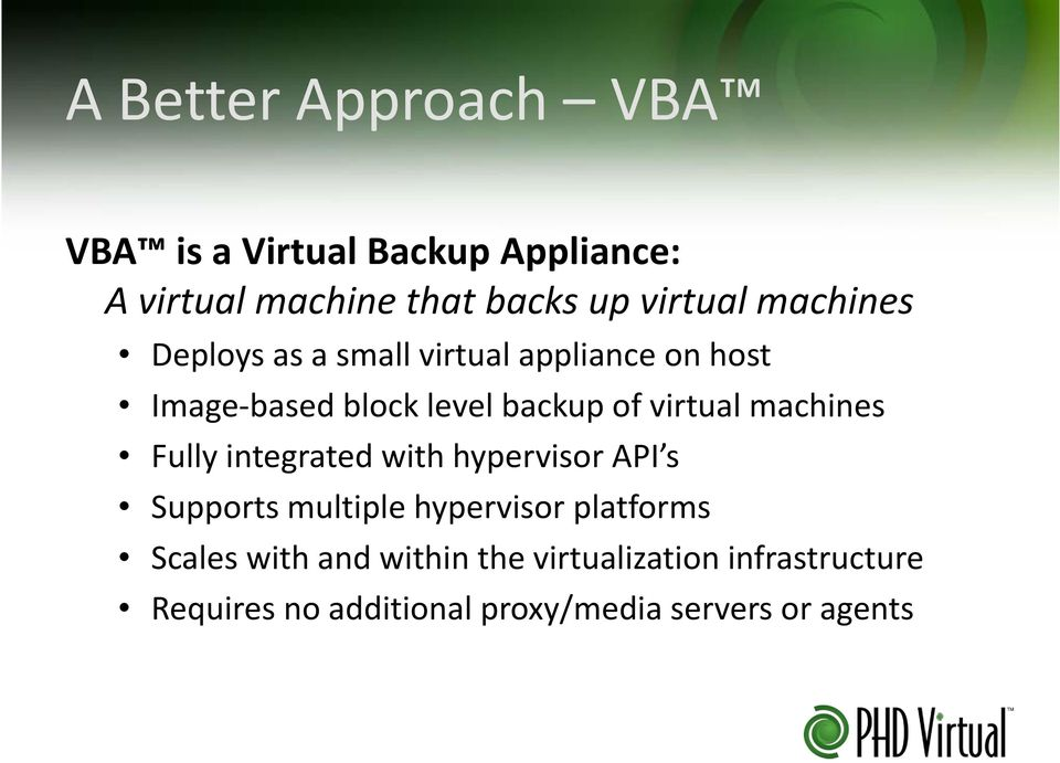 virtual machines Fully integrated with hypervisor API s Supports multiple hypervisor platforms