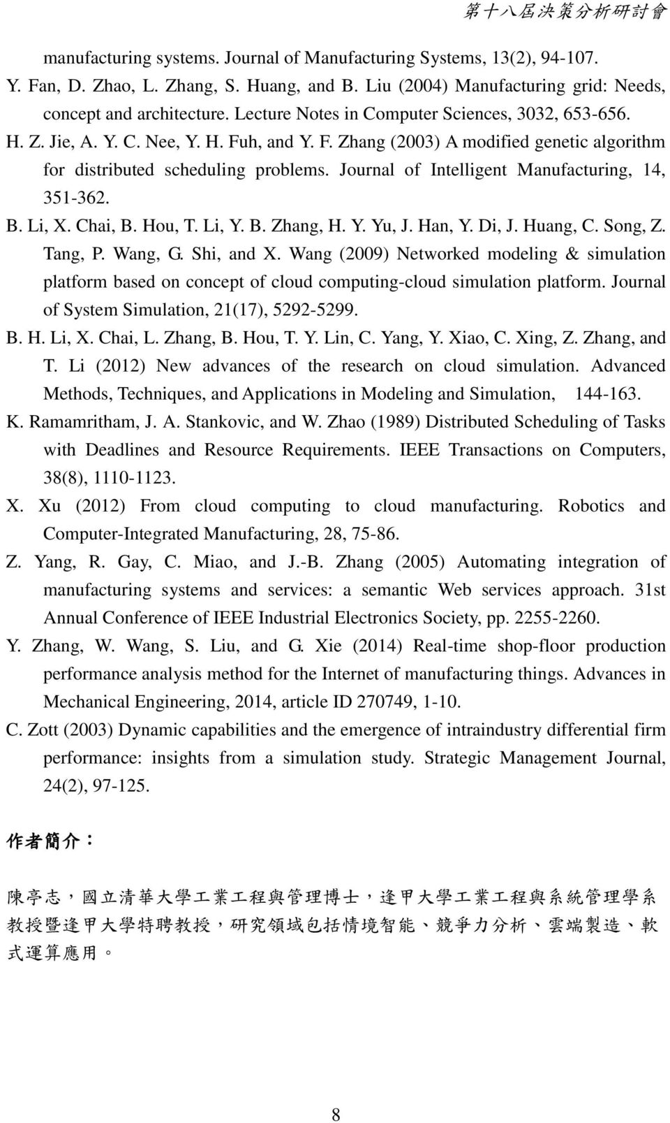 Journal of Intelligent Manufacturing, 14, 351-362. B. Li, X. Chai, B. Hou, T. Li, Y. B. Zhang, H. Y. Yu, J. Han, Y. Di, J. Huang, C. Song, Z. Tang, P. Wang, G. Shi, and X.