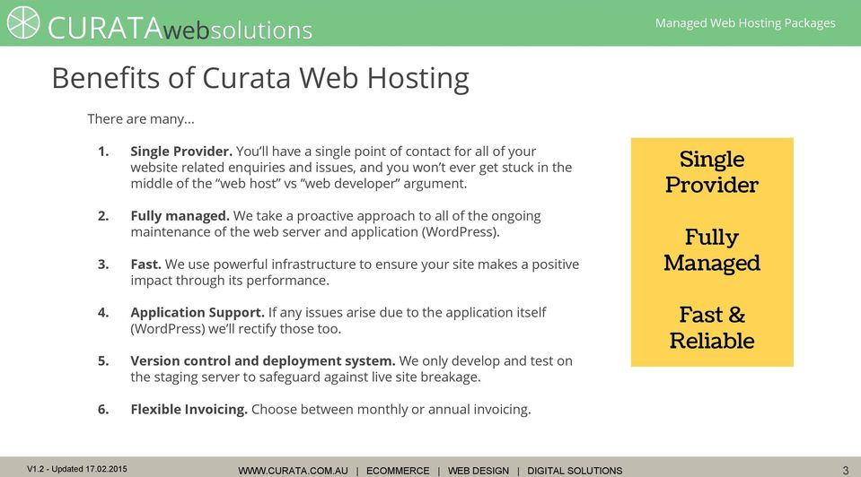 We take a proactive approach to all of the ongoing maintenance of the web server and application (WordPress). 3. Fast.