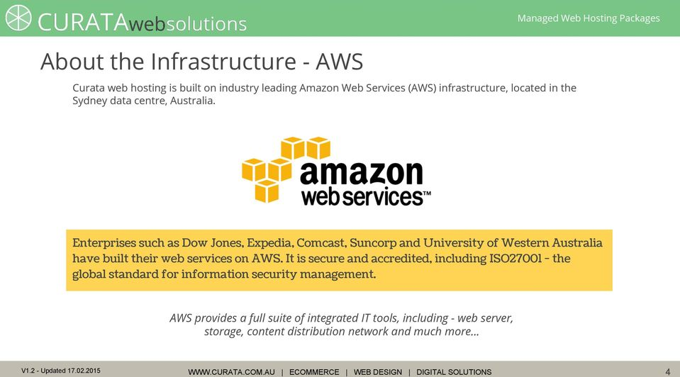Enterprises such as Dow Jones, Expedia, Comcast, Suncorp and University of Western Australia have built their web services on AWS.