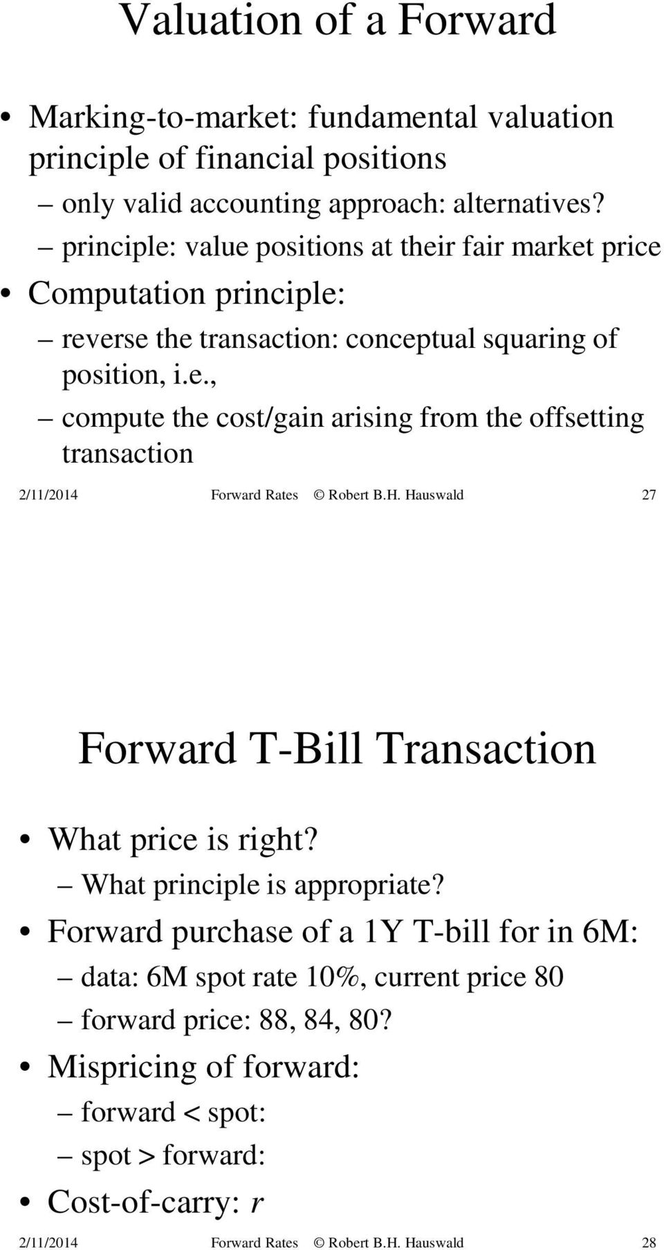 What principle is appropriate? Forward purchase of a 1Y T-bill for in 6M: data: 6M spot rate 10%, current price 80 forward price: 88, 84, 80?