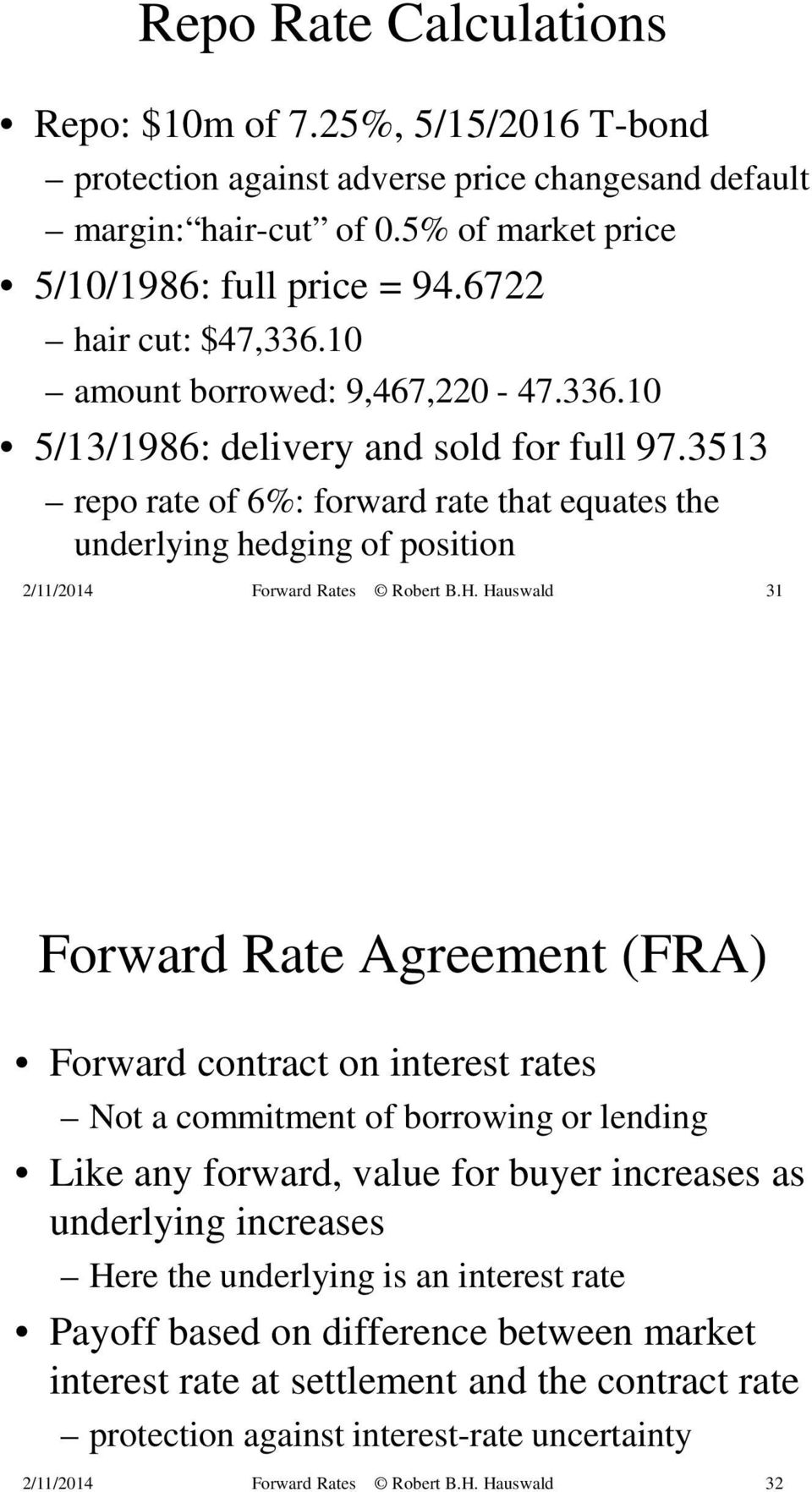 3513 repo rate of 6%: forward rate that equates the underlying hedging of position 31 Forward Rate Agreement (FRA) Forward contract on interest rates Not a commitment of borrowing