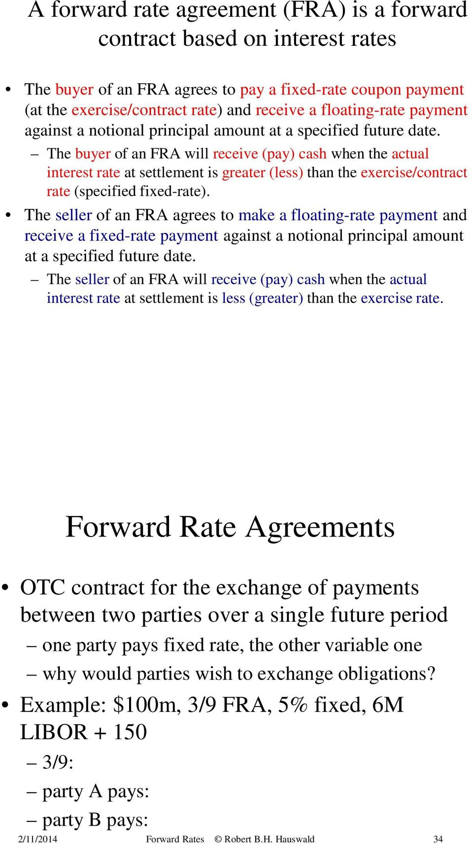 The buyer of an FRA will receive (pay) cash when the actual interest rate at settlement is greater (less) than the exercise/contract rate (specified fixed-rate).