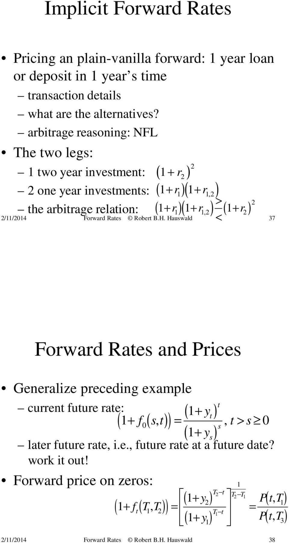 ) ( 1 r ) 2 1 1, 2 2 37 < + Forward Rates and Prices Generalize preceding example current future rate: 1 ( 1+ 0( )) = + t yt f s, t, t > s 0 s ( 1+ ys) later