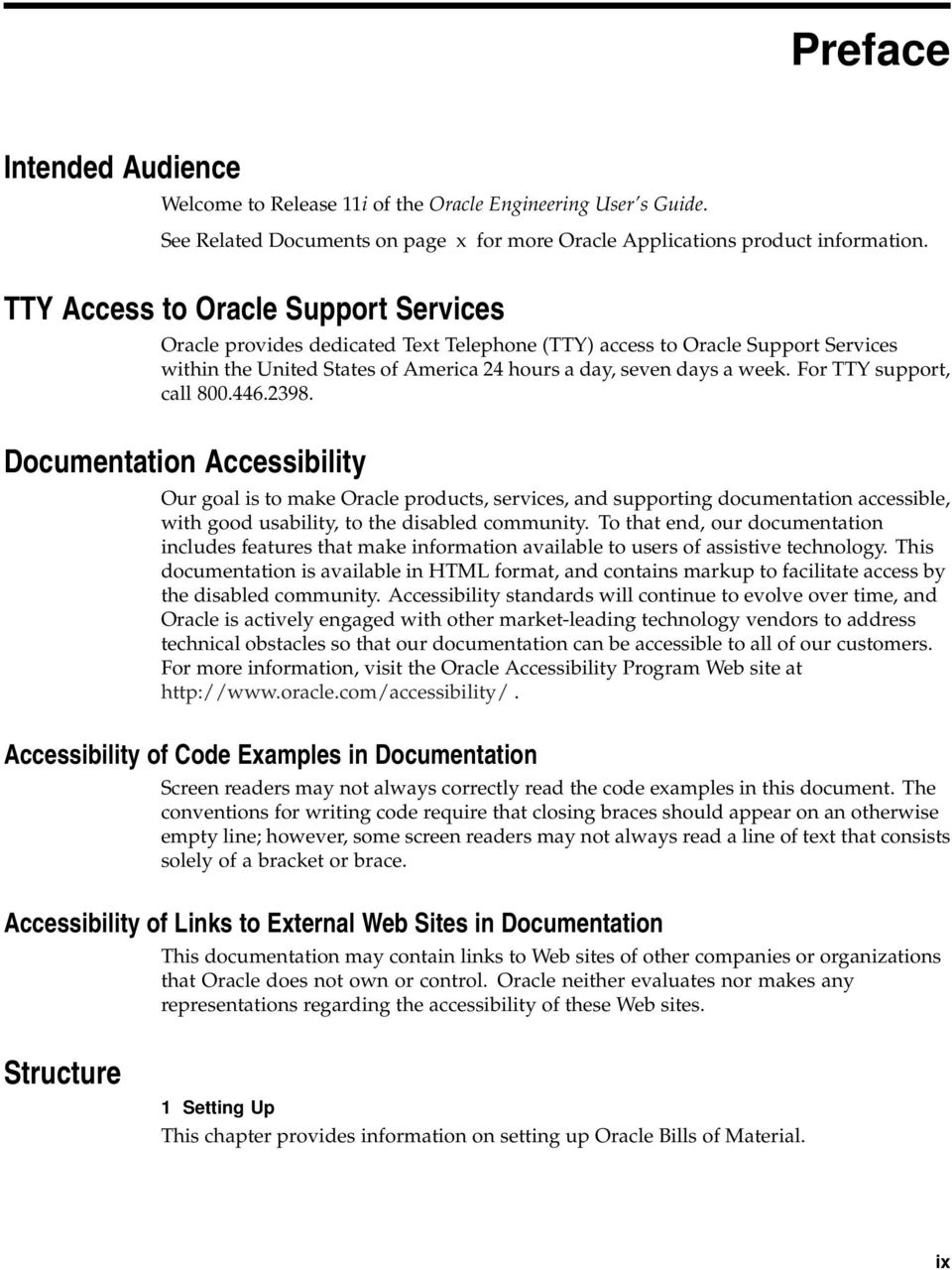 For TTY support, call 800.446.2398. Documentation Accessibility Our goal is to make Oracle products, services, and supporting documentation accessible, with good usability, to the disabled community.