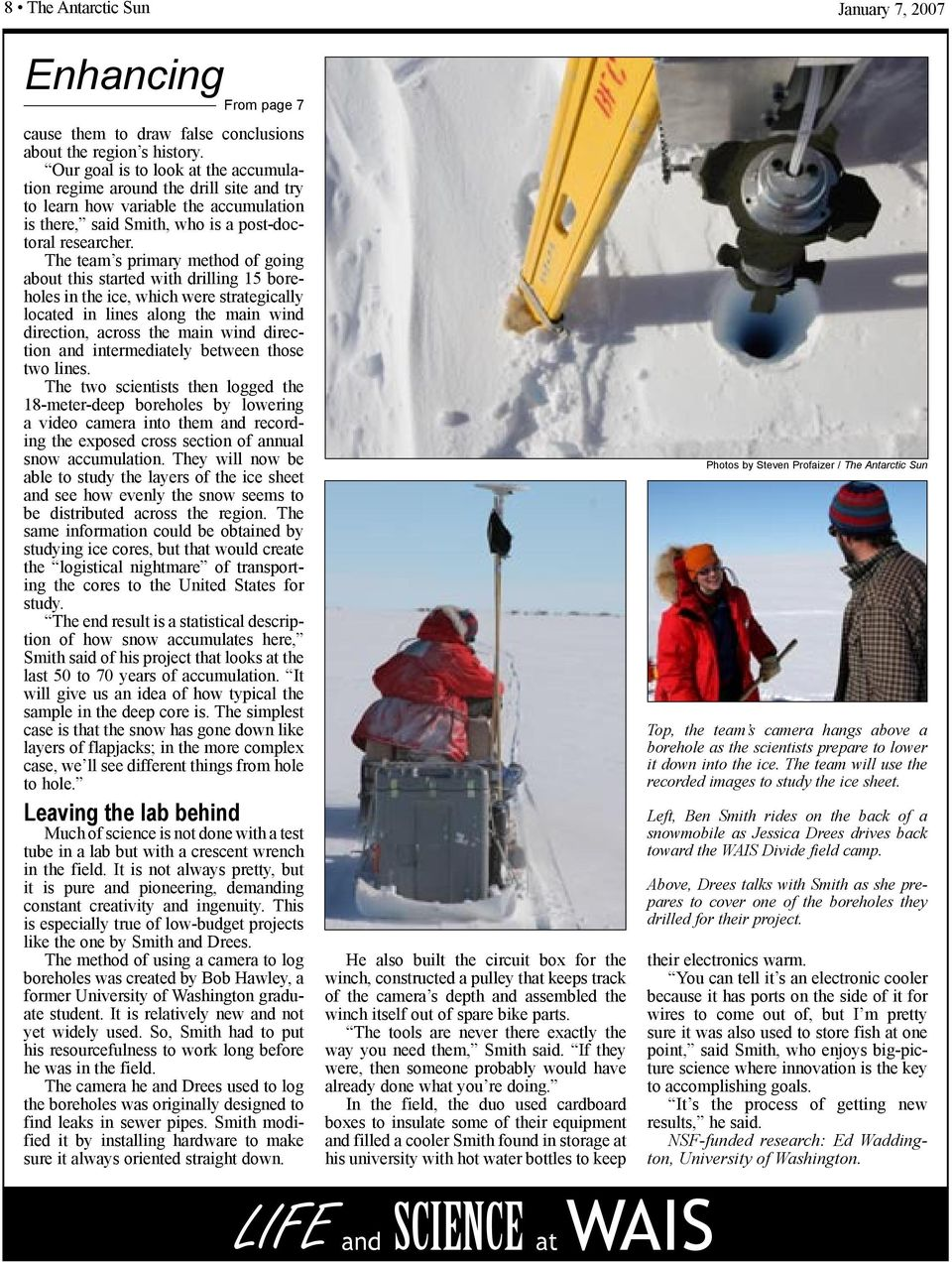 The team s primary method of going about this started with drilling 15 boreholes in the ice, which were strategically located in lines along the main wind direction, across the main wind direction