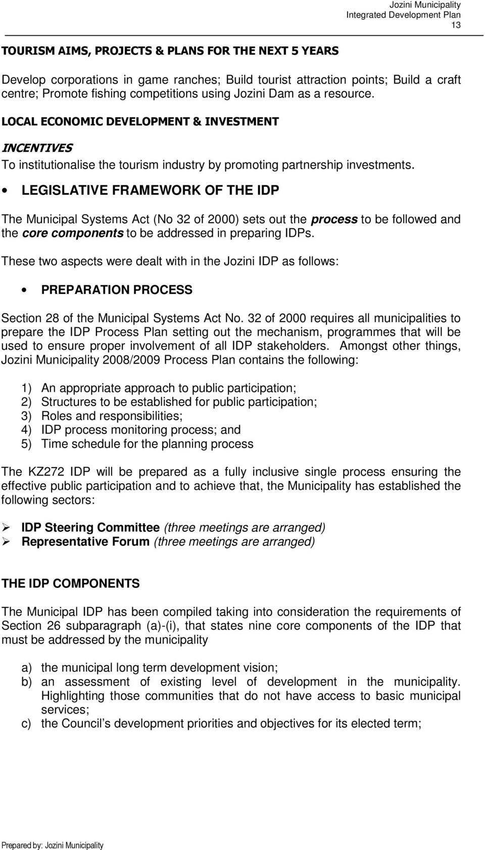 LEGISLATIVE FRAMEWORK OF THE IDP The Municipal Systems Act (No 32 of 2000) sets out the process to be followed and the core components to be addressed in preparing IDPs.