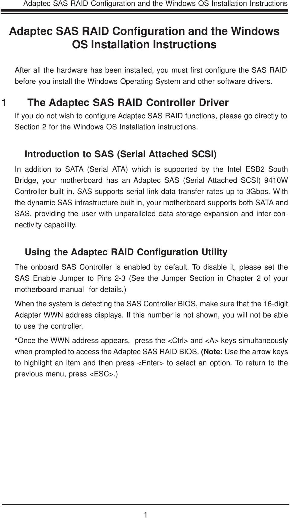 1 The Adaptec SAS RAID Controller Driver If you do not wish to confi gure Adaptec SAS RAID functions, please go directly to Section 2 for the Windows OS Installation instructions.