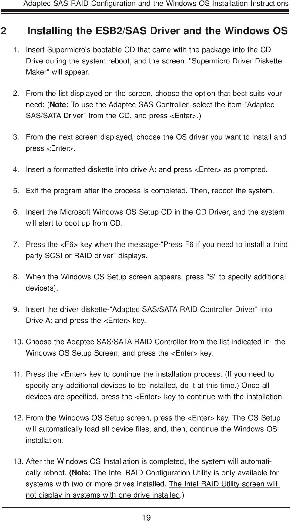 "From the list displayed on the screen, choose the option that best suits your need: (Note: To use the Adaptec SAS Controller, select the item-""adaptec SAS/SATA Driver"" from the CD, and press <Enter>."