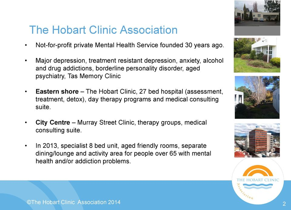 shore The Hobart Clinic, 27 bed hospital (assessment, treatment, detox), day therapy programs and medical consulting suite.