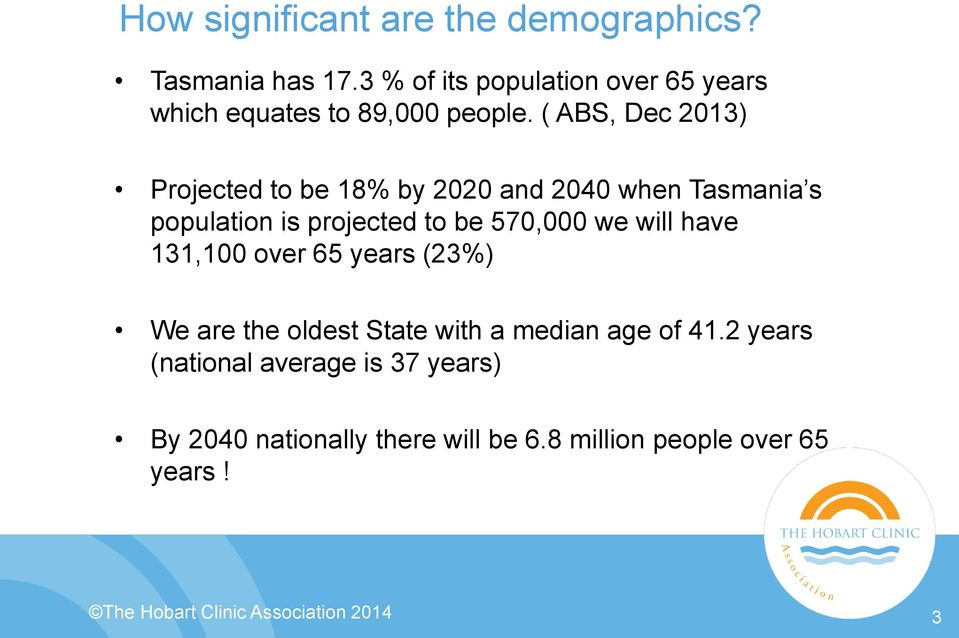 ( ABS, Dec 2013) Projected to be 18% by 2020 and 2040 when Tasmania s population is projected to be 570,000 we will