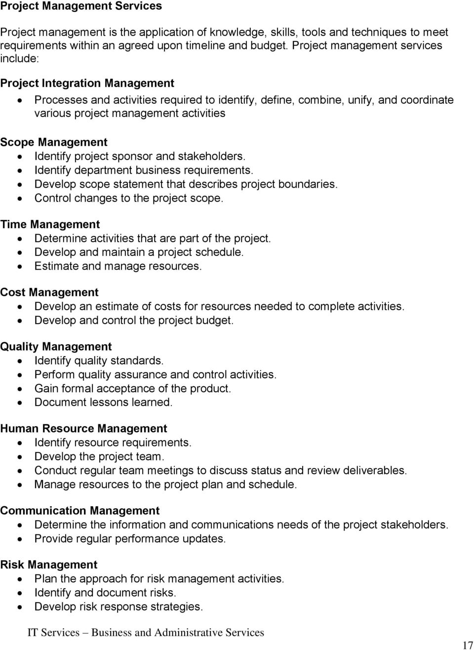 Management Identify project sponsor and stakeholders. Identify department business requirements. Develop scope statement that describes project boundaries. Control changes to the project scope.