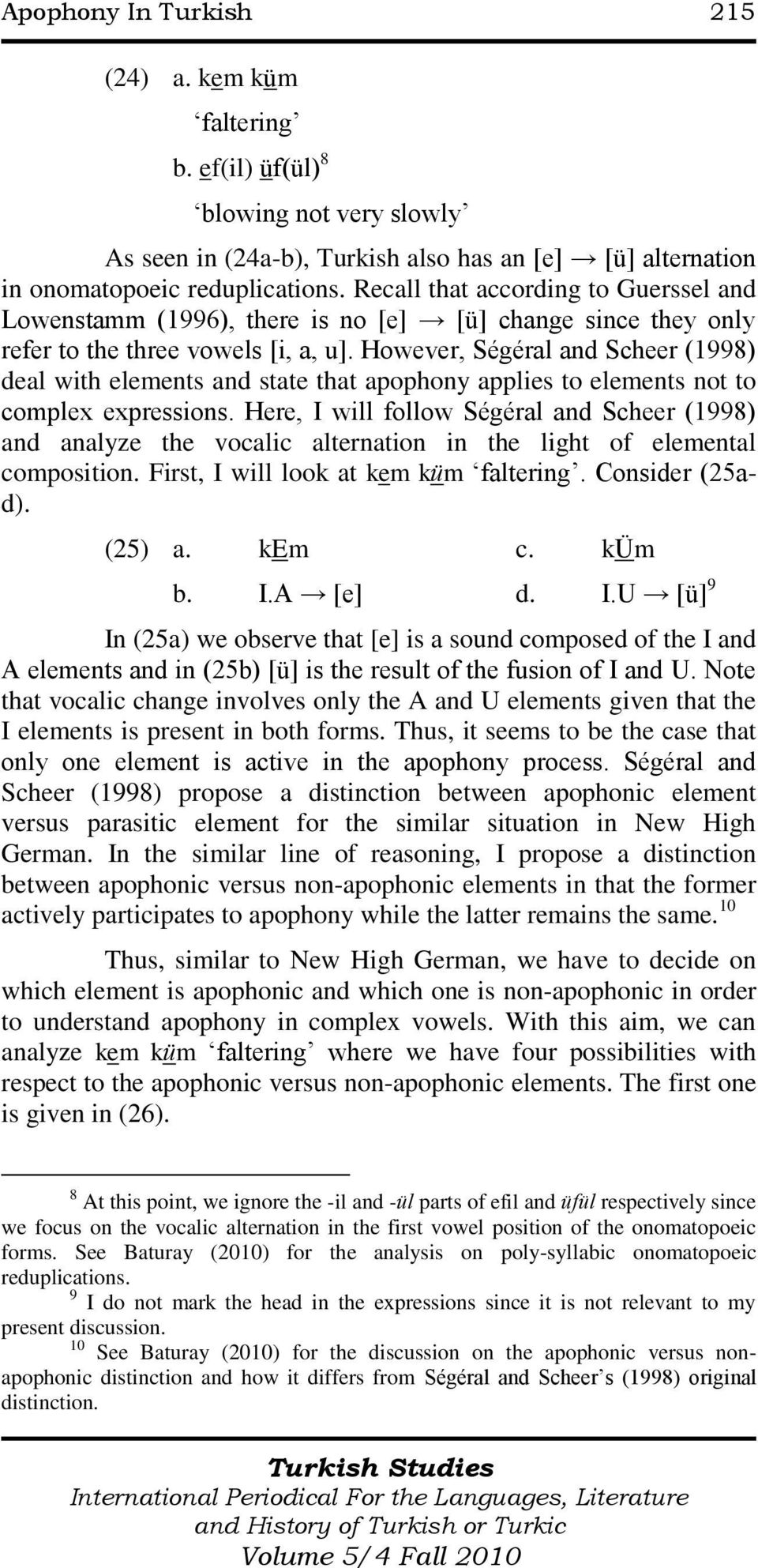 However, Ségéral and Scheer (1998) deal with elements and state that apophony applies to elements not to complex expressions.