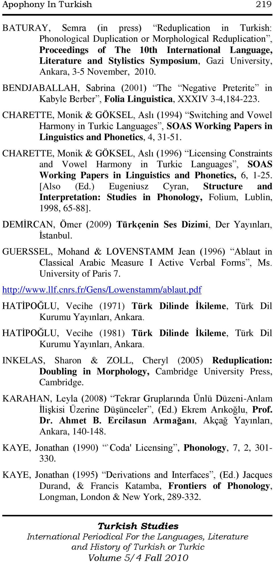 CHARETTE, Monik & GÖKSEL, Aslı (1994) Switching and Vowel Harmony in Turkic Languages, SOAS Working Papers in Linguistics and Phonetics, 4, 31-51.