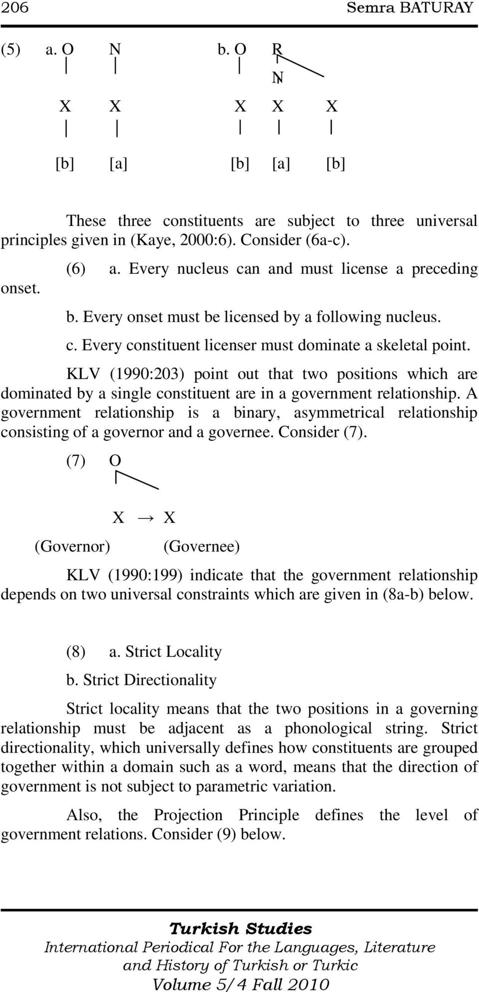 KLV (1990:203) point out that two positions which are dominated by a single constituent are in a government relationship.