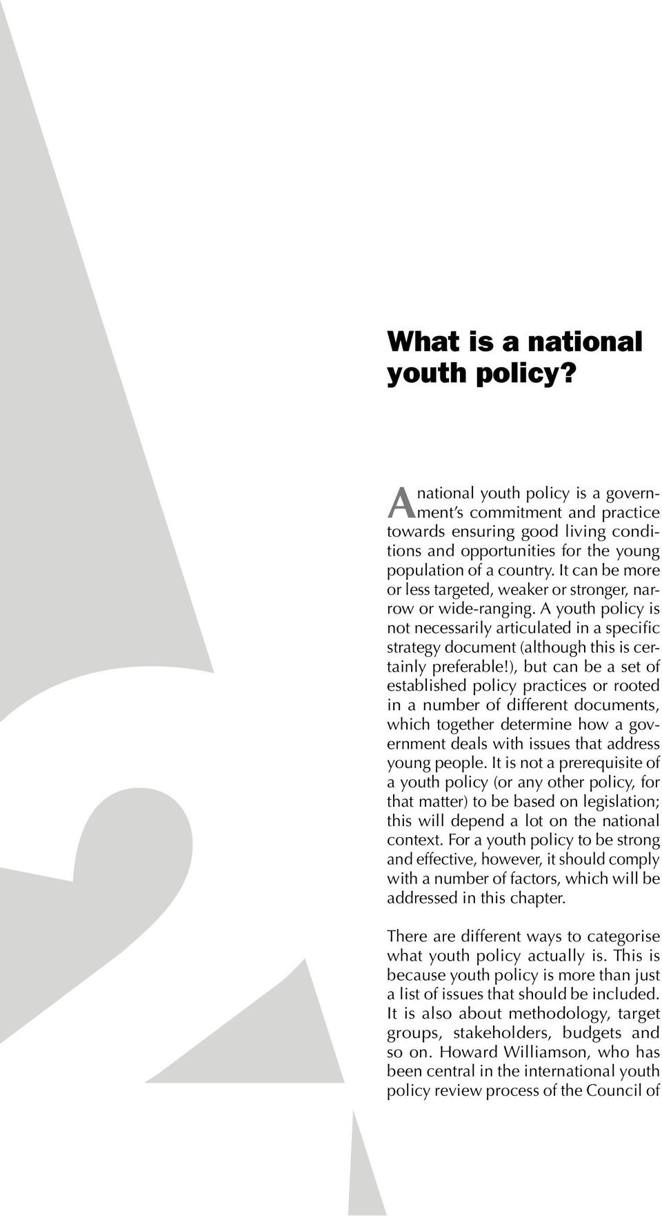 ), but can be a set of established policy practices or rooted in a number of different documents, which together determine how a government deals with issues that address young people.