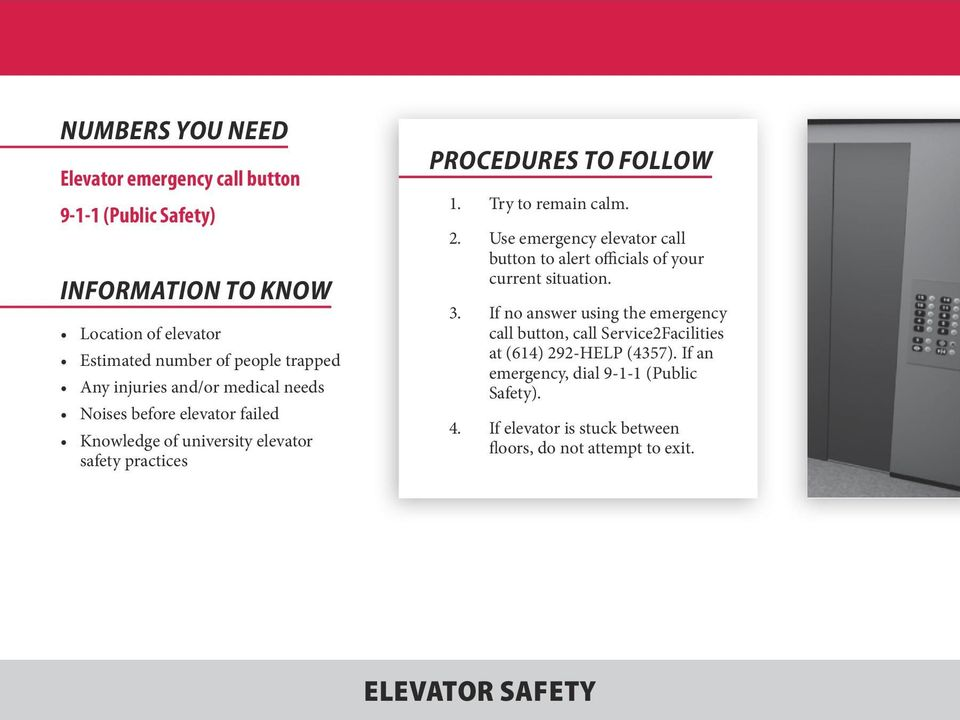 Use emergency elevator call button to alert officials of your current situation. 3.