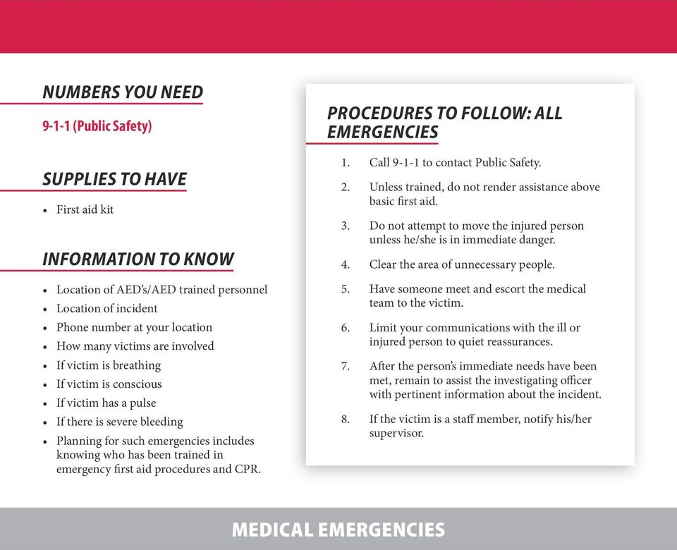 PROCEDURES TO FOLLOW: ALL EMERGENCIES 1. Call 9-1-1 to contact Public Safety. 2. Unless trained, do not render assistance above basic first aid. 3.