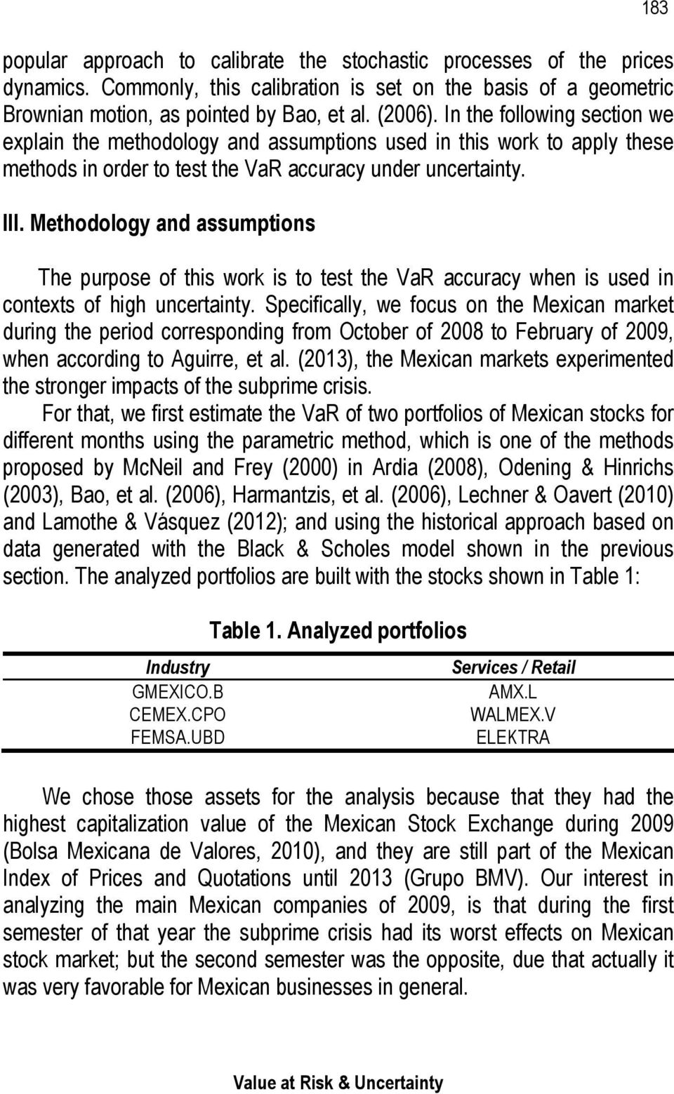 Methodology and assumptions The purpose of this work is to test the VaR accuracy when is used in contexts of high uncertainty.