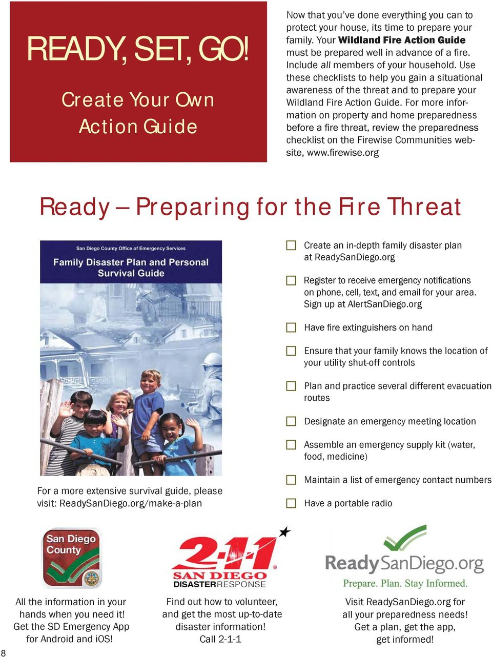 For more information on property and home preparedness checklist on the Firewise Communities web- Ready Preparing for the Fire Threat Create an in-depth family disaster plan at ReadySanDiego.