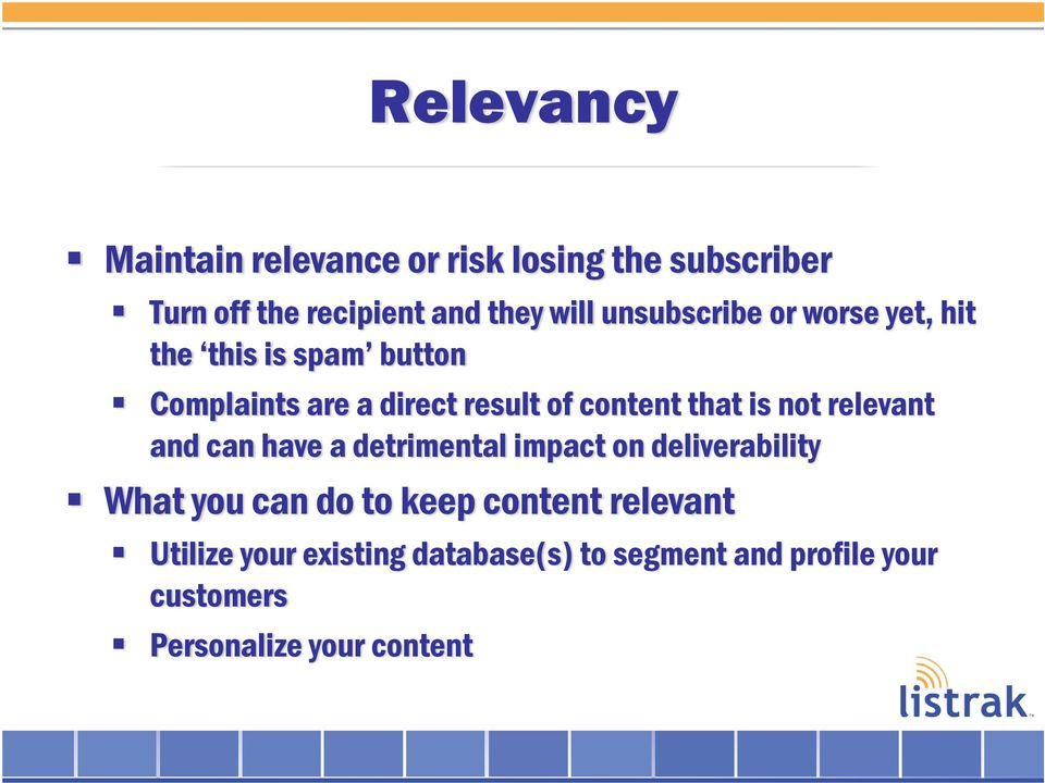 is not relevant and can have a detrimental impact on deliverability What you can do to keep content
