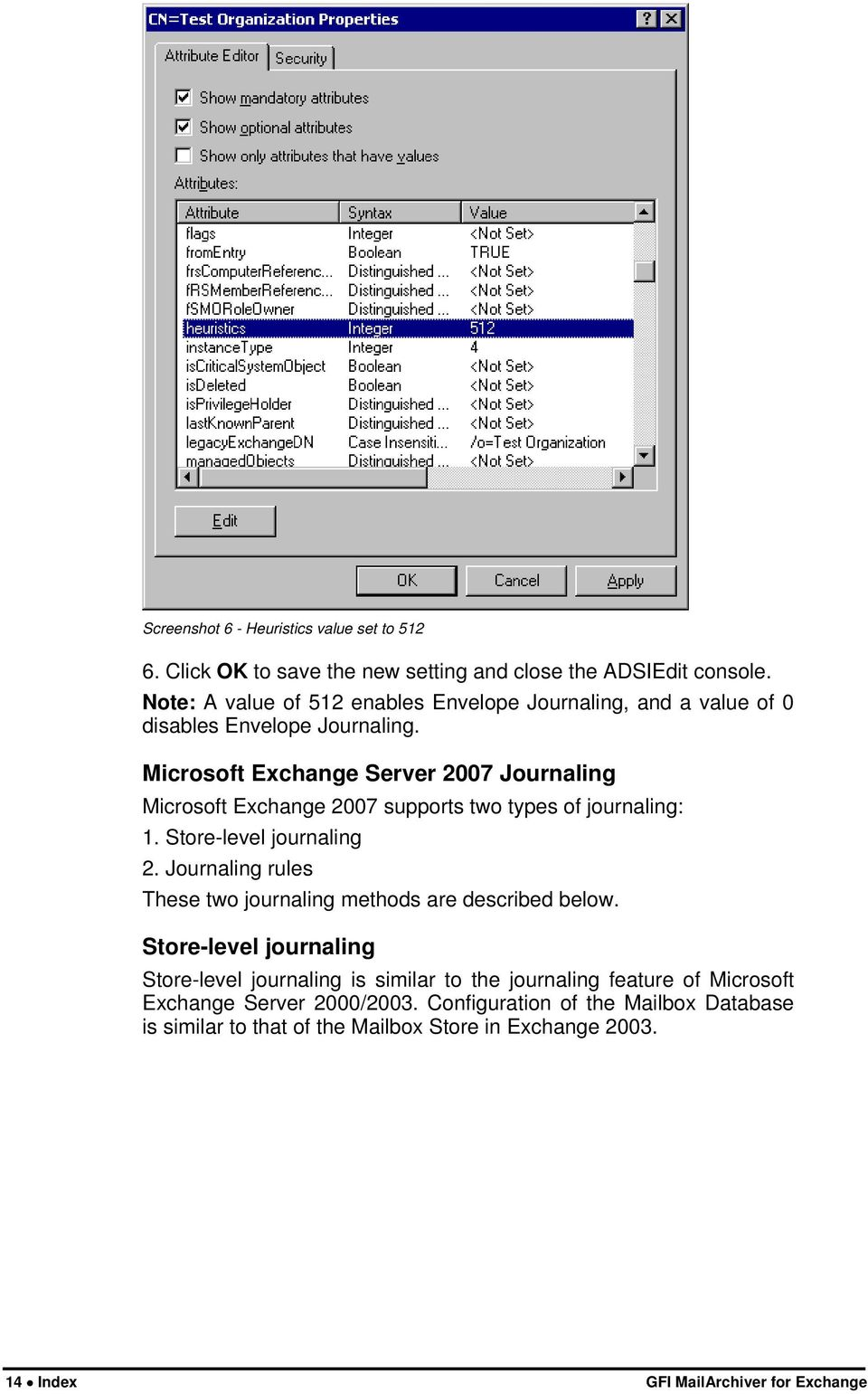 Microsoft Exchange Server 2007 Journaling Microsoft Exchange 2007 supports two types of journaling: 1. Store-level journaling 2.