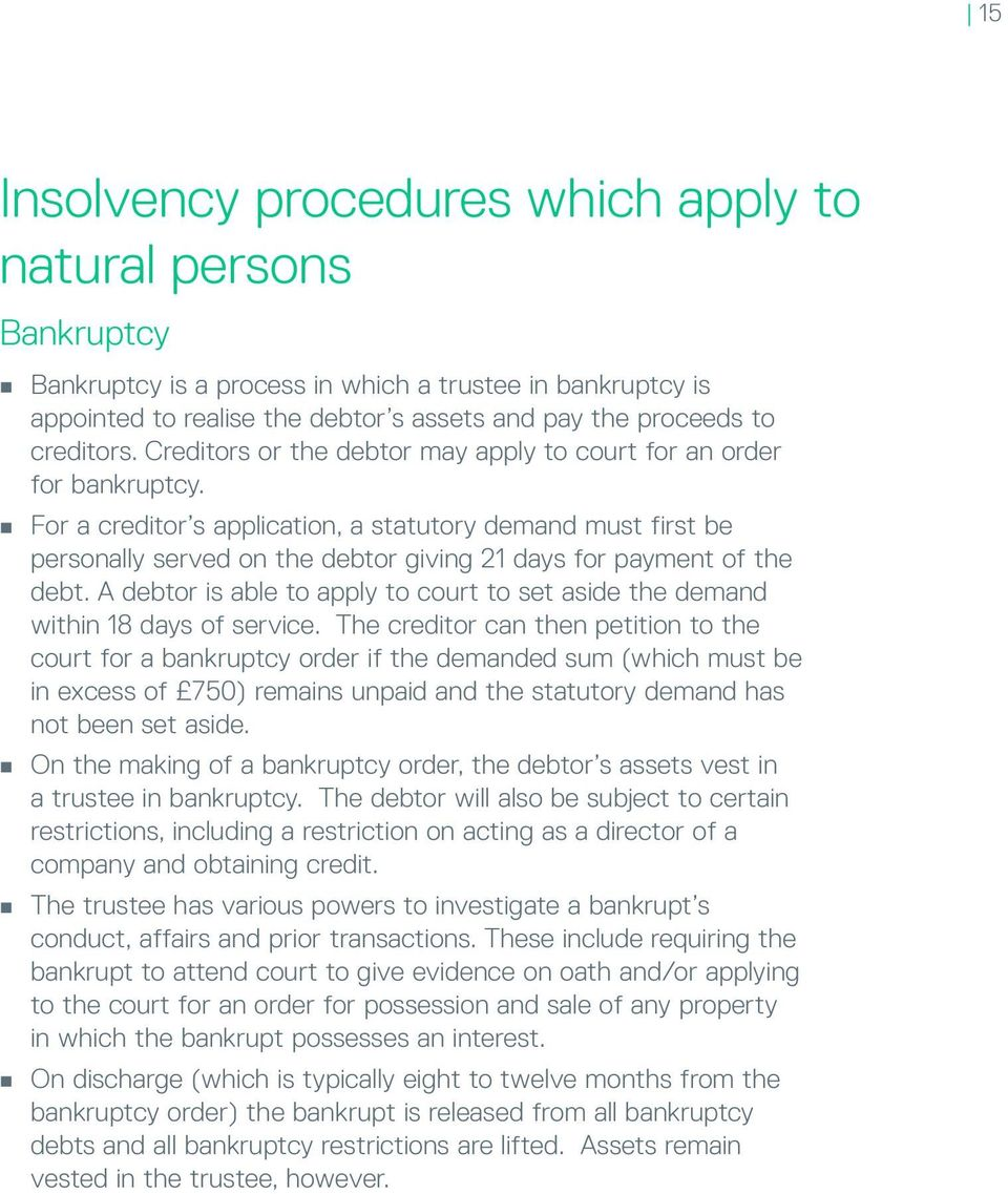 For a creditor s application, a statutory demand must first be personally served on the debtor giving 21 days for payment of the debt.