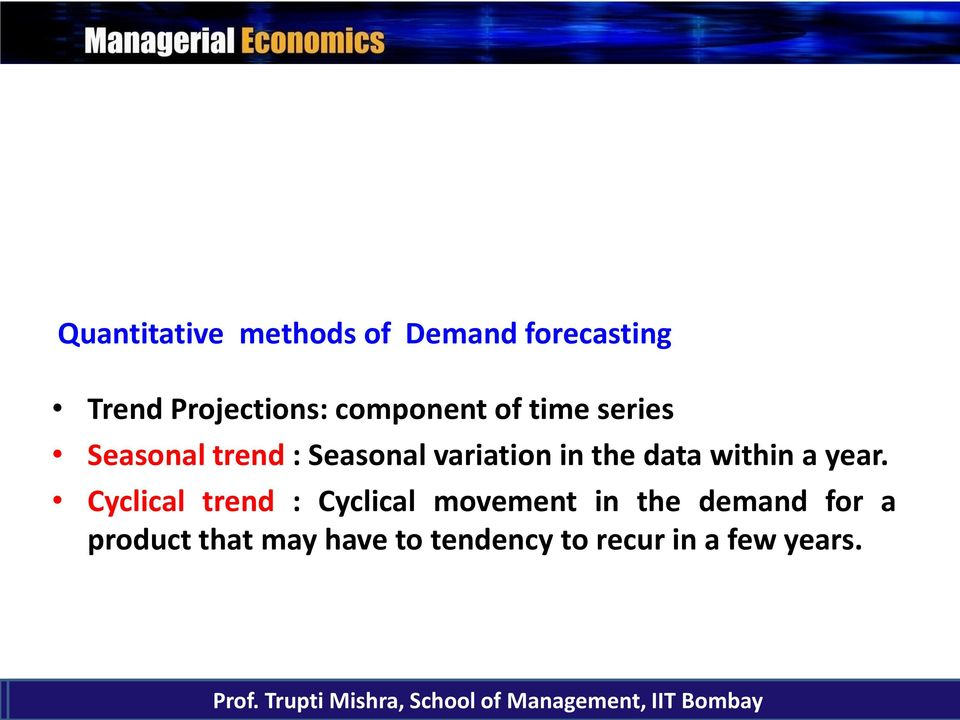 Cyclical trend : Cyclical movement in the demand for a