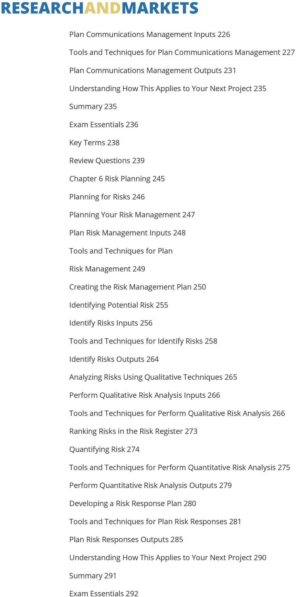 Techniques for Plan Risk Management 249 Creating the Risk Management Plan 250 Identifying Potential Risk 255 Identify Risks Inputs 256 Tools and Techniques for Identify Risks 258 Identify Risks