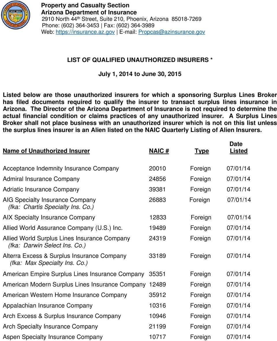 gov Listed below are those unauthorized insurers for which a sponsoring Surplus Lines Broker has filed documents required to qualify the insurer to transact surplus lines insurance in Arizona.