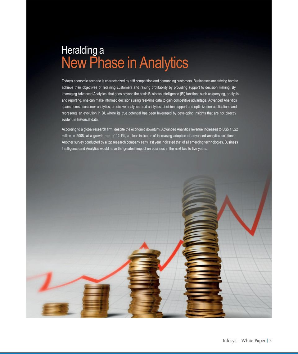By leveraging Advanced Analytics, that goes beyond the basic Business Intelligence (BI) functions such as querying, analysis and reporting, one can make informed decisions using real-time data to