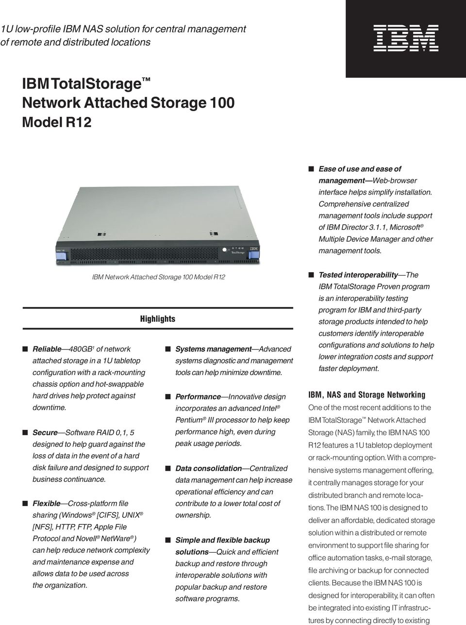 IBM Network Attached Storage 100 Model R12 Highlights Reliable 480GB 1 of network Systems management Advanced attached storage in a 1U tabletop systems diagnostic and management configuration with a