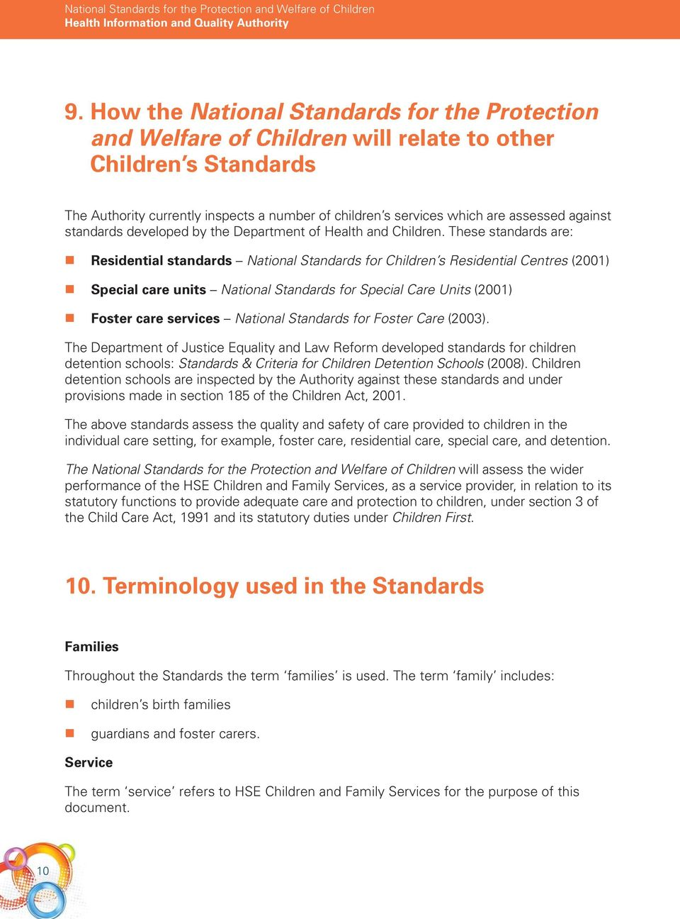 These standards are: Residential standards National Standards for Children s Residential Centres (2001) Special care units National Standards for Special Care Units (2001) Foster care services