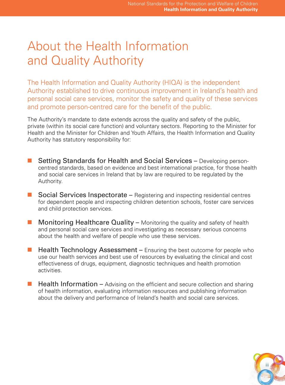 The Authority s mandate to date extends across the quality and safety of the public, private (within its social care function) and voluntary sectors.