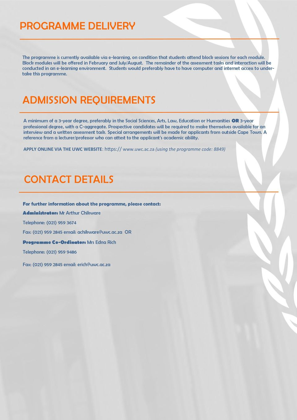 ADMISSION REQUIREMENTS A minimum of a 3-year degree, preferably in the Social Sciences, Arts, Law, Education or Humanities OR 3-year professional degree, with a C-aggregate.