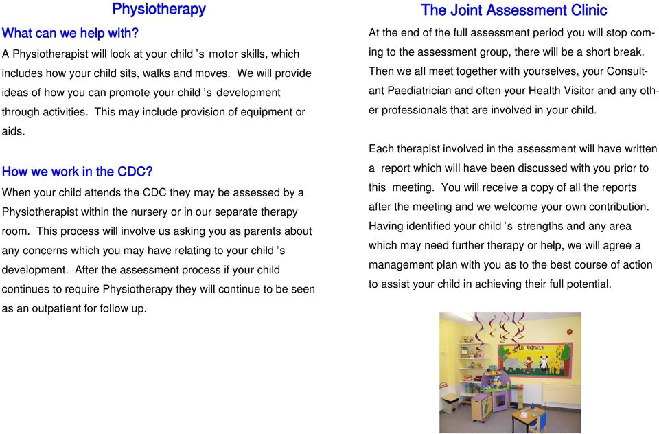 When your child attends the CDC they may be assessed by a Physiotherapist within the nursery or in our separate therapy room.