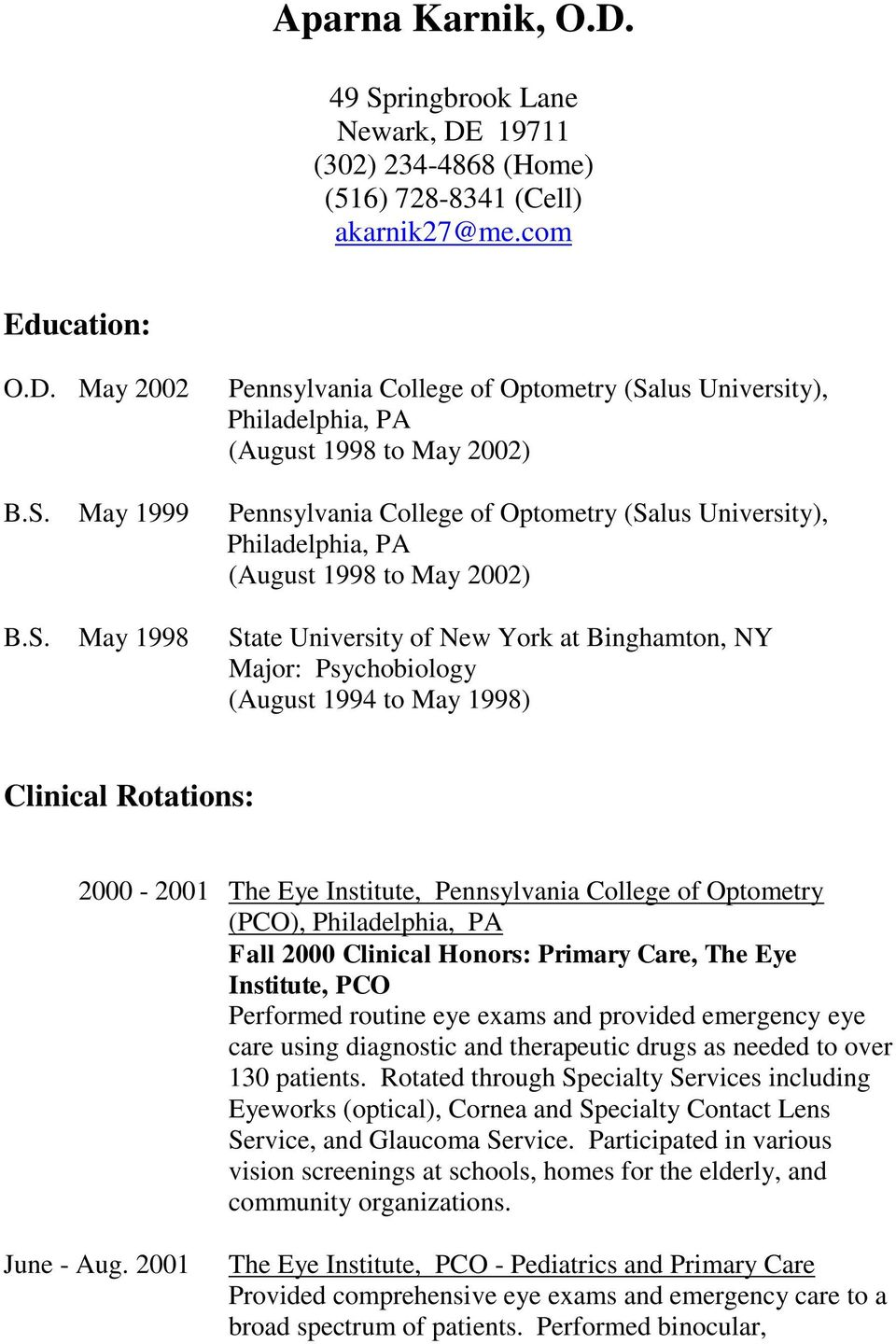 1994 to May 1998) Clinical Rotations: 2000-2001 The Eye Institute, Pennsylvania College of Optometry (PCO), Philadelphia, PA Fall 2000 Clinical Honors: Primary Care, The Eye Institute, PCO Performed