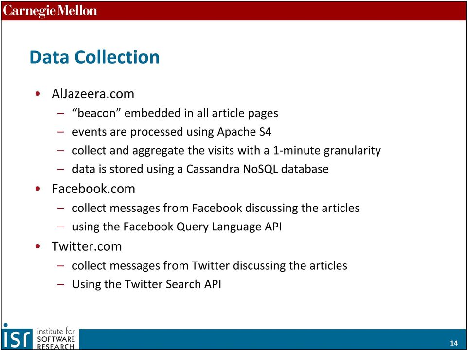visits with a 1 minute granularity data is stored using a Cassandra NoSQL database Facebook.