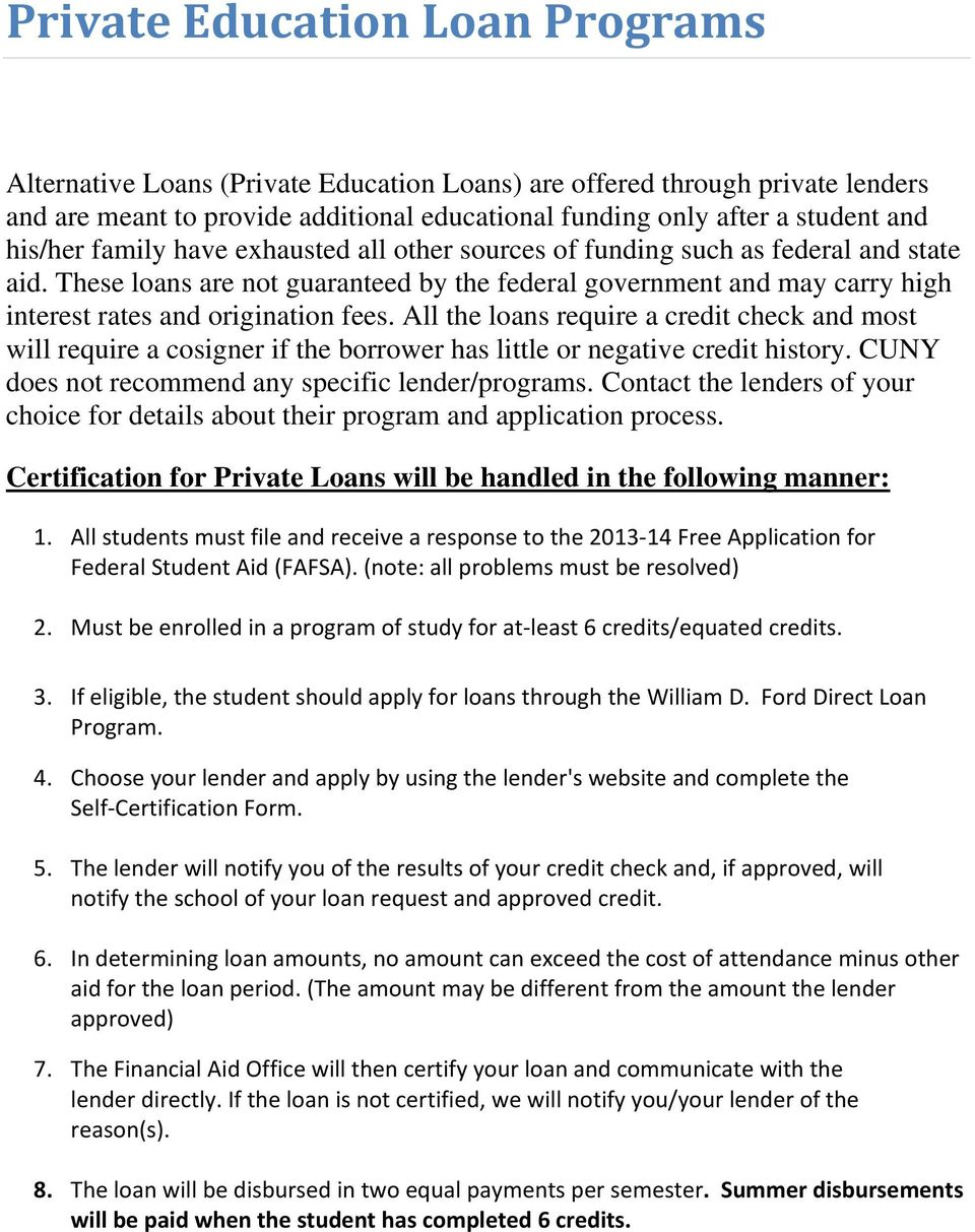 These loans are not guaranteed by the federal government and may carry high interest rates and origination fees.