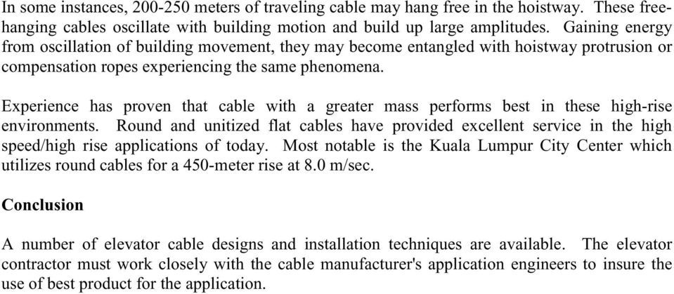 Experience has proven that cable with a greater mass performs best in these high-rise environments.