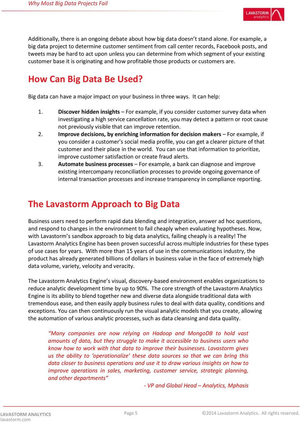 existing customer base it is originating and how profitable those products or customers are. How Can Big Data Be Used? Big data can have a major impact on your business in three ways. It can help: 1.