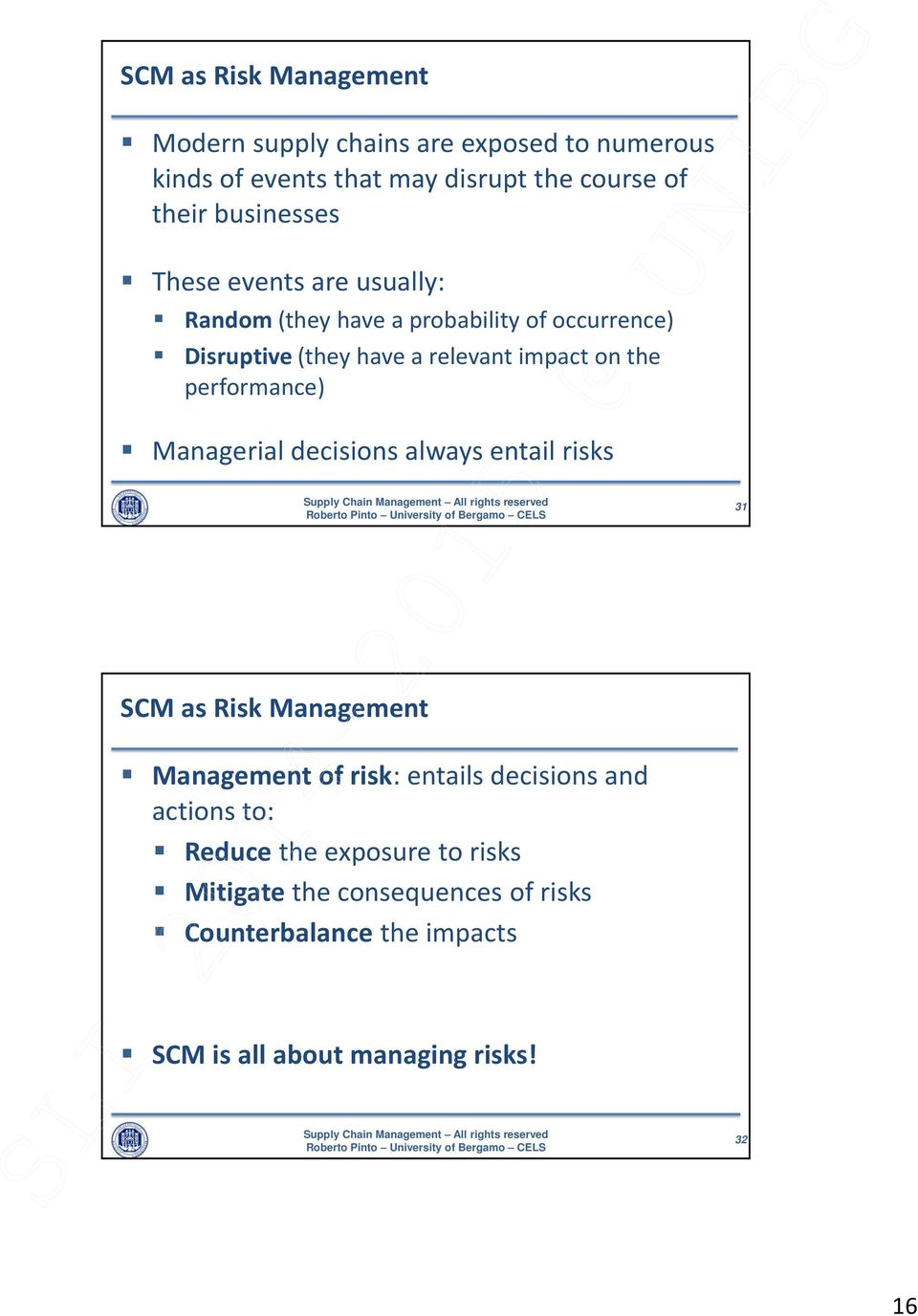 the performance) Managerial decisions always entail risks 31 SCM as Risk Management Management of risk: entails decisions and