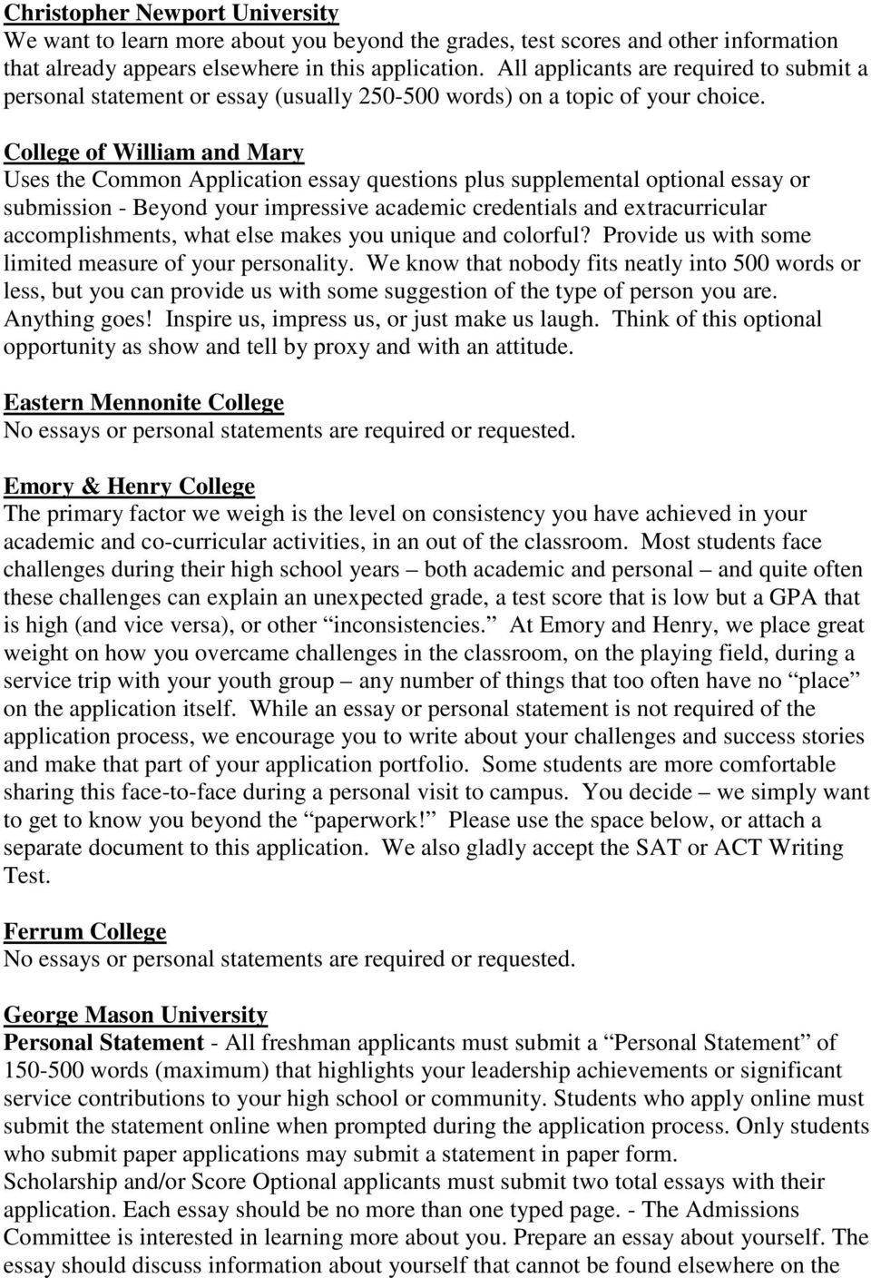 College of William and Mary Uses the Common Application essay questions plus supplemental optional essay or submission - Beyond your impressive academic credentials and extracurricular