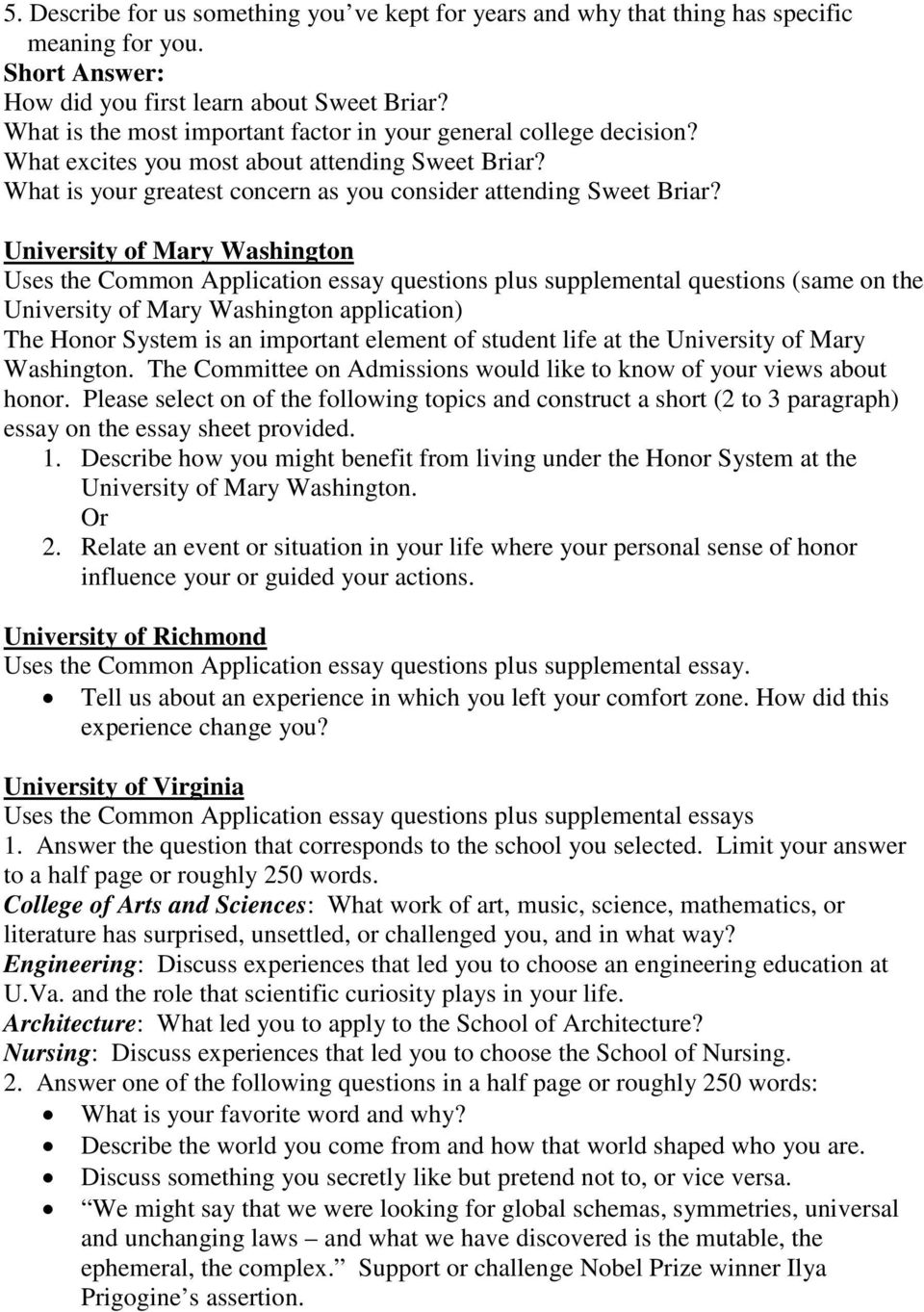 University of Mary Washington Uses the Common Application essay questions plus supplemental questions (same on the University of Mary Washington application) The Honor System is an important element