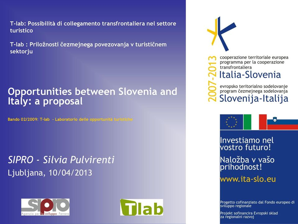 Opportunities between Slovenia and Italy: a proposal Bando 02/2009: T-lab