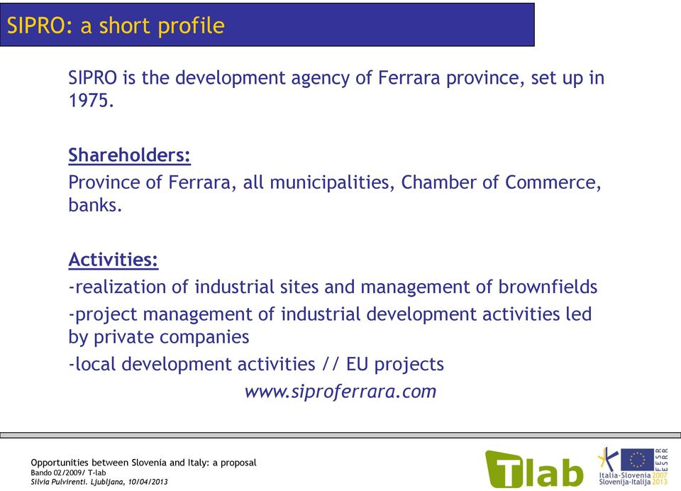 Activities: -realization of industrial sites and management of brownfields -project management of