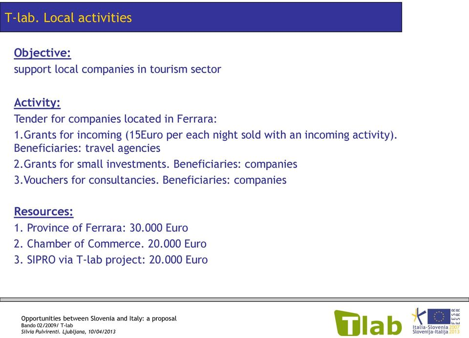 Ferrara: 1.Grants for incoming (15Euro per each night sold with an incoming activity).