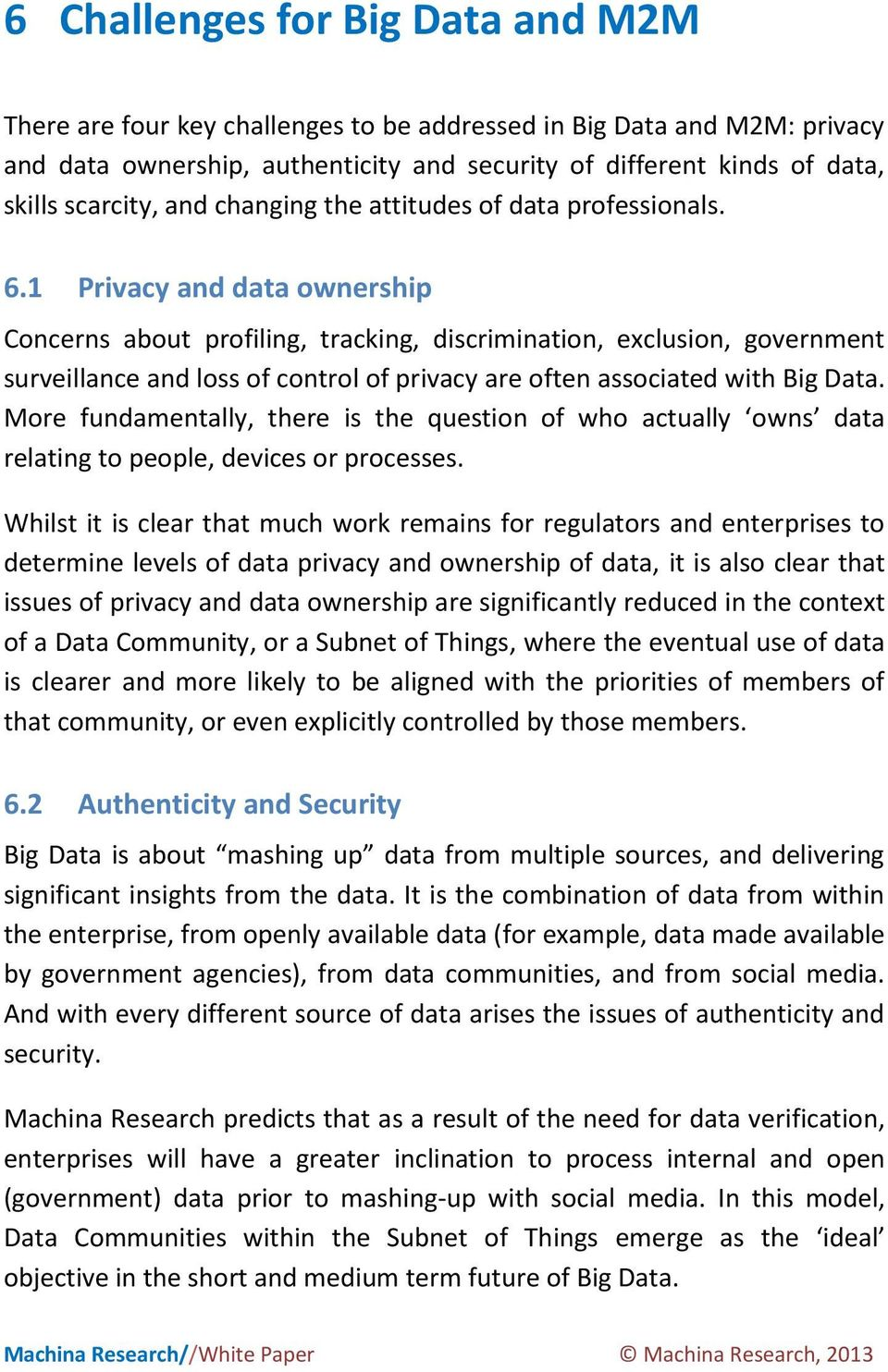 1 Privacy and data ownership Concerns about profiling, tracking, discrimination, exclusion, government surveillance and loss of control of privacy are often associated with Big Data.