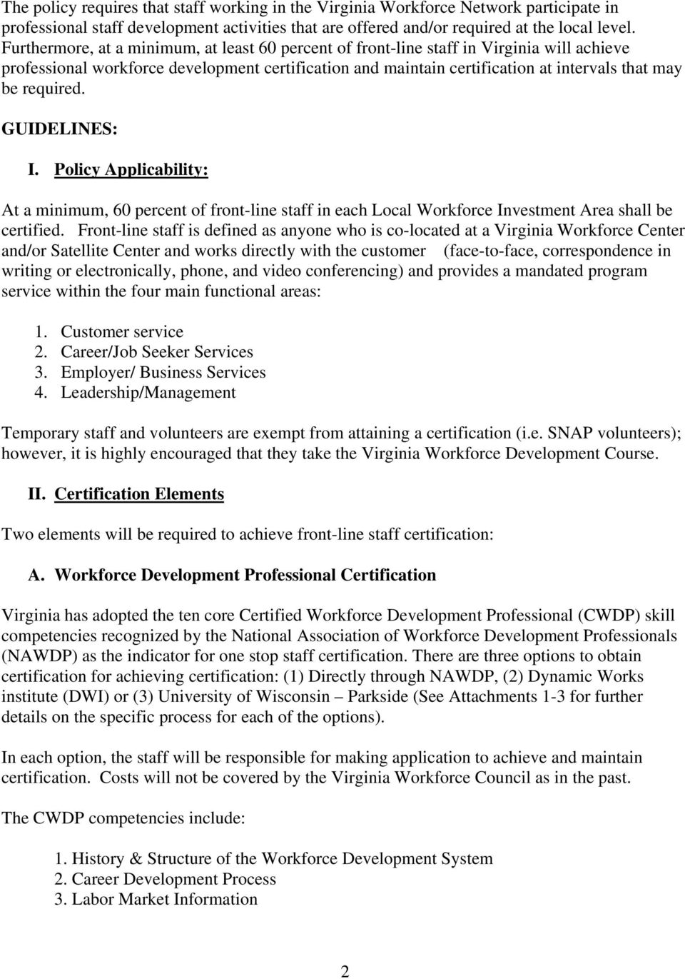 required. GUIDELINES: I. Policy Applicability: At a minimum, 60 percent of front-line staff in each Local Workforce Investment Area shall be certified.
